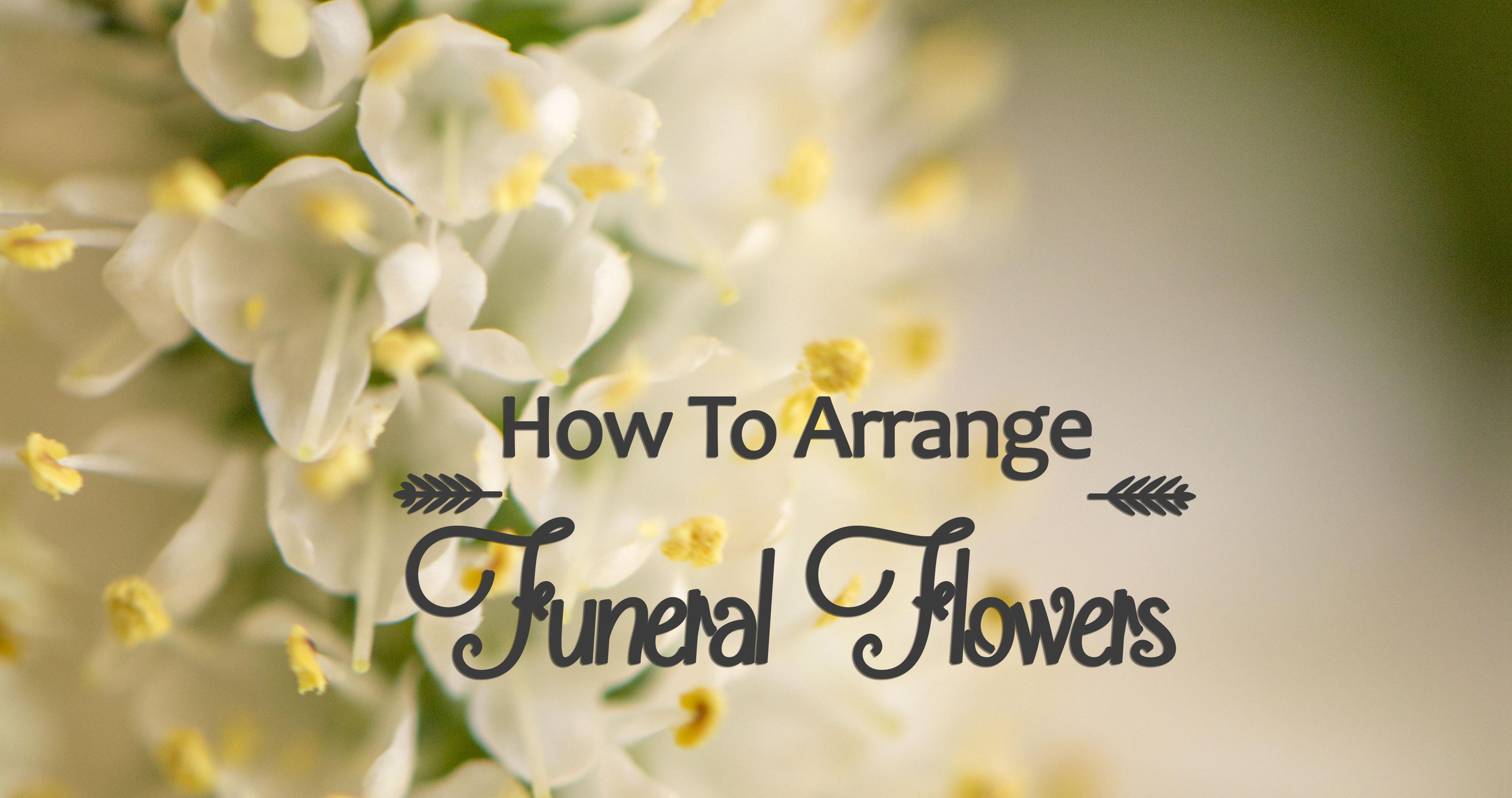 How To Arrange Funeral Flowers Diy Flower Arranging